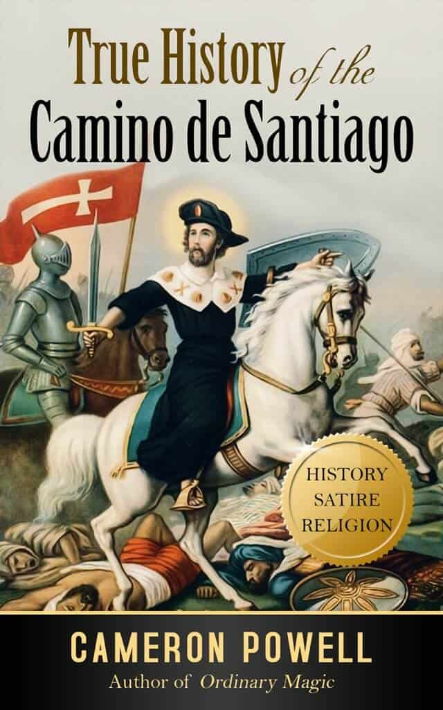 Cover - True History of the Camino de Santiago - The Stranger-Than-Fiction Tale of the Typo that Invented Spain and the Biblical Loser Who Became a Legend